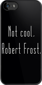 Not cool, Robert Frost. by kevinmathewson