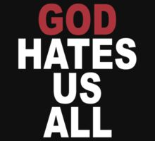 God Hates Us All by aamazed
