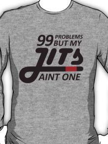 99 Problems But My Jits Aint One T-Shirt
