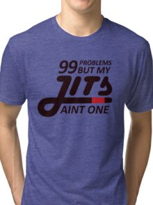 99 Problems But My Jits Aint One Tri-blend T-Shirt