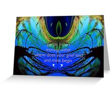 Where Does Your Grief End And Mine Begin (with text) Greeting Card