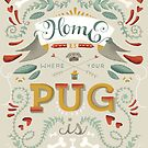 HOME IS WHERE YOUR PUG IS by Mariela Pena