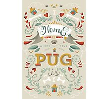 HOME IS WHERE YOUR PUG IS Photographic Print