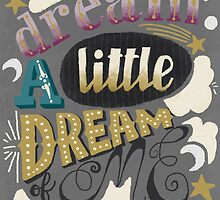 Dream a little dream of me  by Mariela Pena