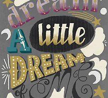 Dream a little dream of me  by Mariela Pena