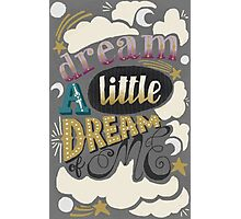 Dream a little dream of me  Photographic Print