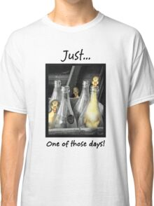 Just...One of those days. Classic T-Shirt