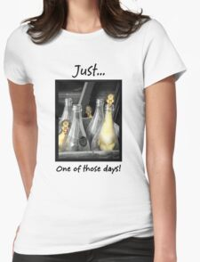 Just...One of those days. Womens Fitted T-Shirt