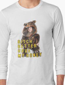 Bitch Better Have My Honey! Long Sleeve T-Shirt