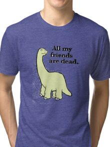 All My Pals Are Dead :( Tri-blend T-Shirt