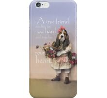"""""""A true friend reaches for your hand and touches your heart."""" iPhone Case/Skin"""