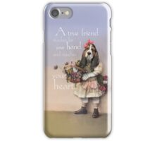 """A true friend reaches for your hand and touches your heart."" iPhone Case/Skin"