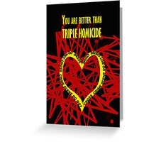 You are better than triple homicide. Greeting Card