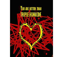 You are better than triple homicide. Photographic Print