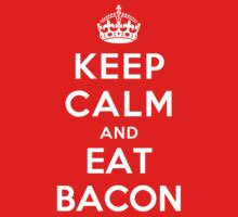 Keep Calm and eat Bacon by Yiannis  Telemachou