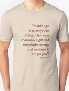 Middle age is... - Ogden Nash (Amazing Sayings) T-Shirt