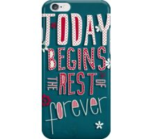 Today Begins the Rest of Forever iPhone Case/Skin