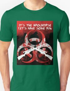 It's the apocalypse, let's have some fun T-Shirt