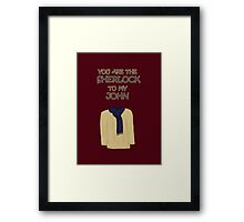 You are the Sherlock to my John Framed Print