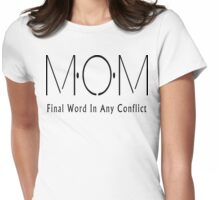 """Mother's Day """"MOM - Final Word In Any Conflict"""" Womens Fitted T-Shirt"""