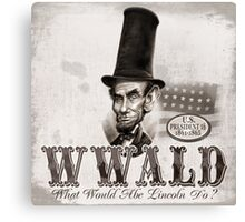 What Would Abe Lincoln Do With Hat Canvas Print