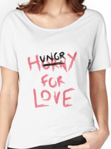 Hungry For Love Women's Relaxed Fit T-Shirt