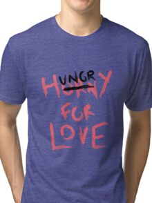 Hungry For Love Tri-blend T-Shirt