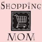 "Mother's Day ""Shopping Mom"" by HolidayT-Shirts"