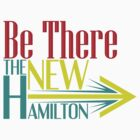 Be There: The New Hamilton by Lee Edward McIlmoyle