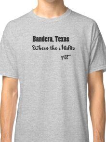 Bandera, Texas, Where the Misfits Fit Classic T-Shirt