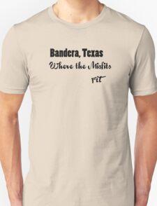 Bandera, Texas, Where the Misfits Fit Unisex T-Shirt