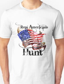 Real Americans hunt Unisex T-Shirt
