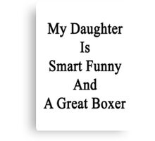 My Daughter Is Smart Funny And A Great Boxer Canvas Print