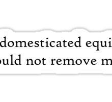 Undomesticated Equines 4 Black Sticker