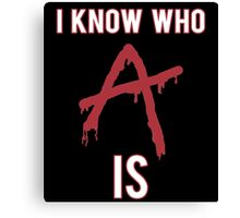 I Know Who 'A' Is - Pretty Little Liars Canvas Print