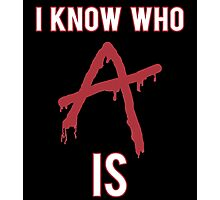 I Know Who 'A' Is - Pretty Little Liars Photographic Print