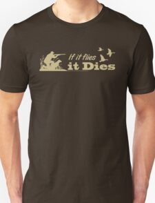 Hunting - If it flies it dies! T-Shirt
