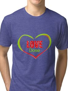 LOVE Dose-red-green t-shirt Tri-blend T-Shirt