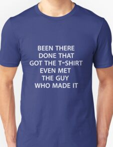 Been there, done that. Got the t shirt. T-Shirt