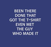 Been there, done that. Got the t shirt. Unisex T-Shirt