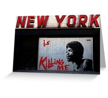 New York Is Killing Me Greeting Card