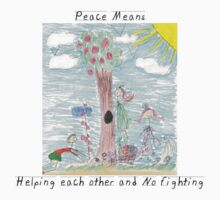 "Peace Means ""No More War And Helping Each Other"" by T-ShirtsGifts"