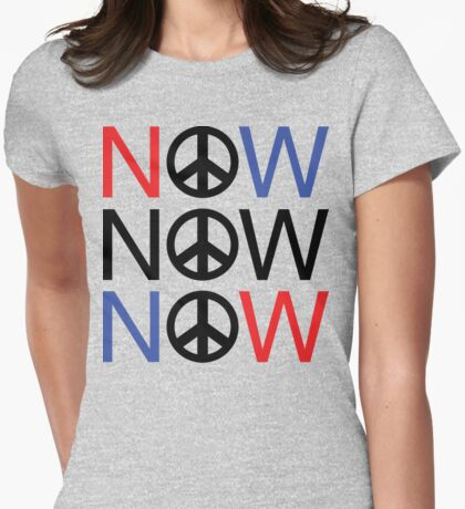 """Anti-War """"PEACE NOW"""" Womens Fitted T-Shirt"""