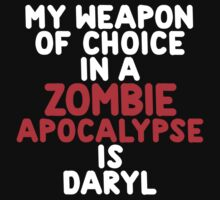 My weapon of choice in a Zombie Apocalypse is Daryl by onebaretree