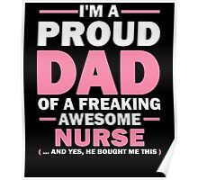 I'M A PROUD DAD OF A FREAKING AWESOME NURSE (...AND YES, HE BOUGHT ME THIS) Poster