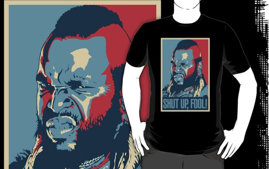 Mr. T Shut Up Fool! by eZonkey