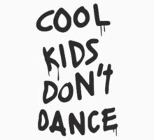 Cool Kids Don't Dance by 1Dmerch