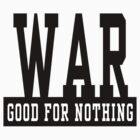"""Anti-War """"WAR Good For Nothing"""" by T-ShirtsGifts"""