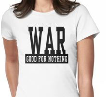 """Anti-War """"WAR Good For Nothing"""" Womens Fitted T-Shirt"""