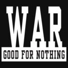 "Anti-War ""WAR Good For Nothing"" Dark by T-ShirtsGifts"
